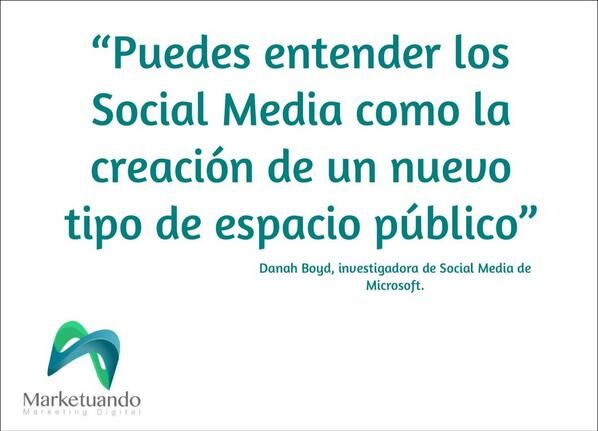 """""""Puedes entender los #SocialMedia como la creación de un nuevo tipo de espacio público"""" Danah Boyd / #Marketuando"""