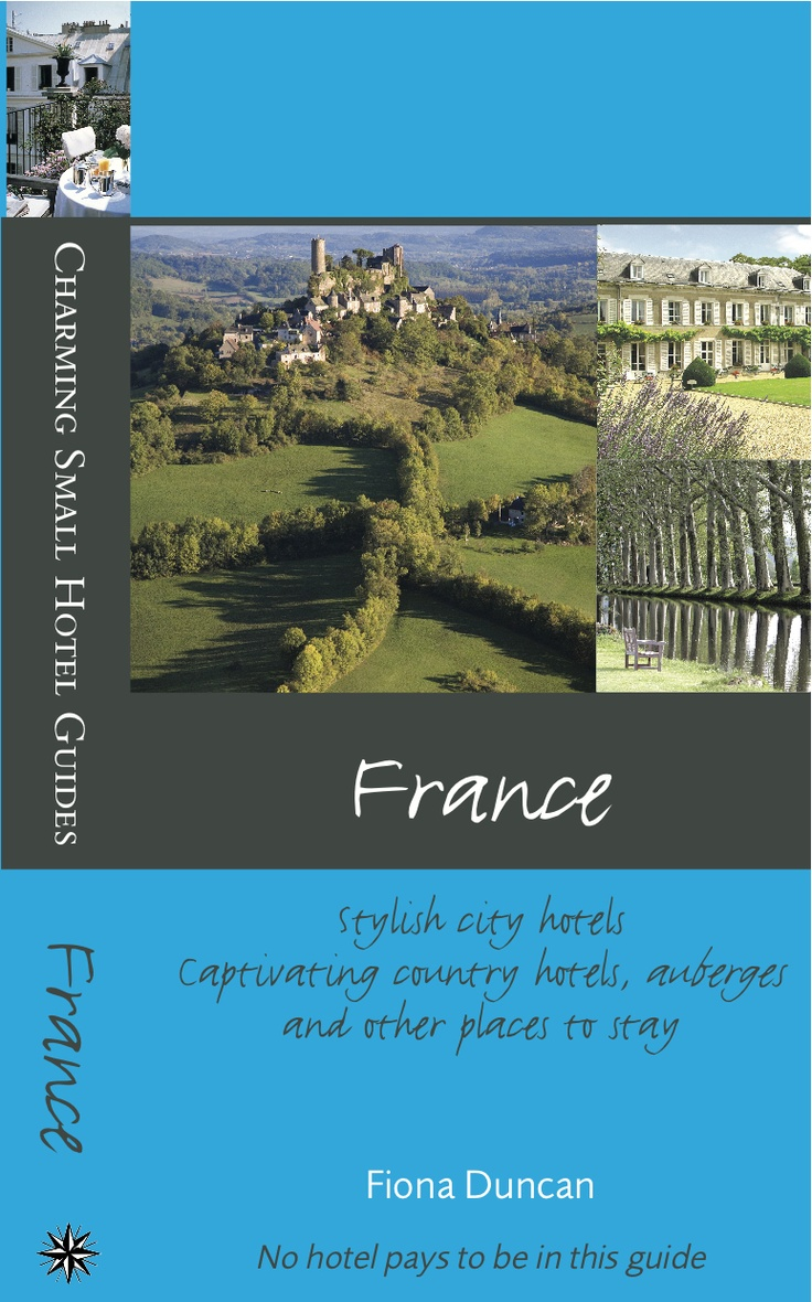 Charming Small Hotel Guides, France (2010 edition). Series Editor: Fiona Duncan, hotel guru for the Sunday Telegraph.