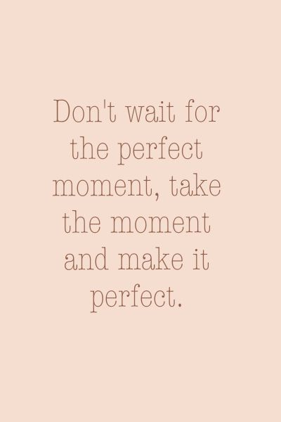 Don't wait for the perfect moment, take the moment and make it perfect. #quotes #inspiration #word