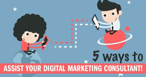5 ways to assist your Digital Marketing consultant! - The Media Heroes blog
