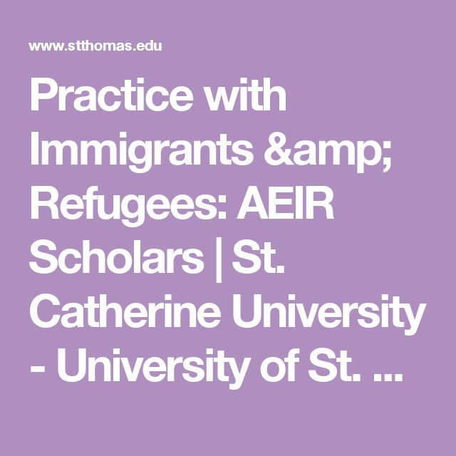 Practice with Immigrants & Refugees: AEIR Scholars | St. Catherine University - University of St. Thomas School of Social Work —  Practice with Immigrants & Refugees – MSW – University of St. Thomas – Minnesota