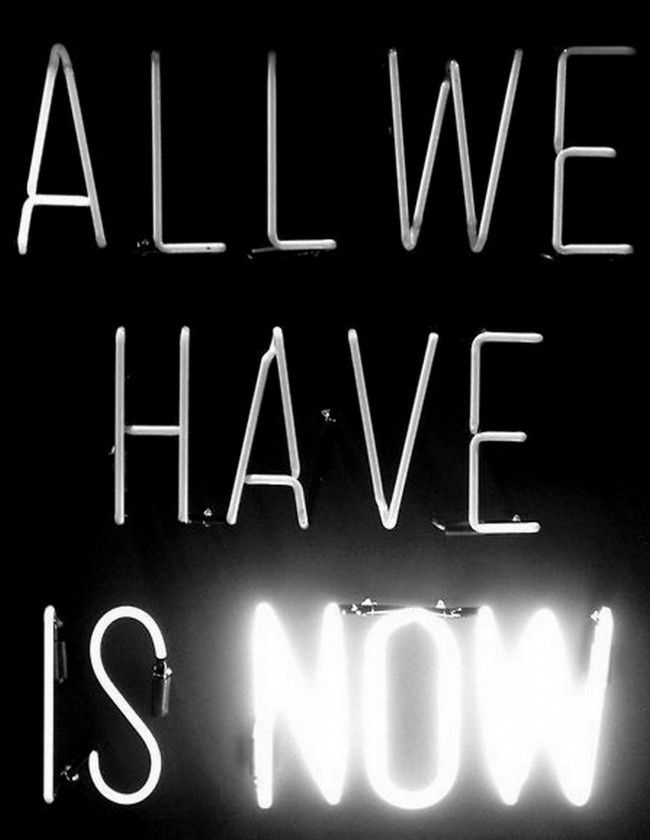 All We Have is Now!