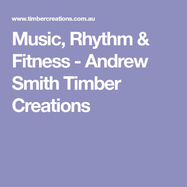 Music, Rhythm & Fitness - Andrew Smith Timber Creations