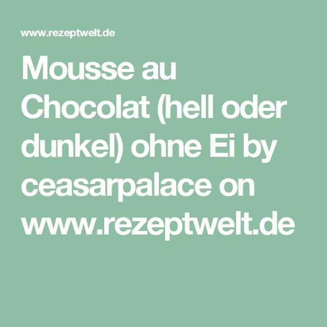 Mousse au Chocolat (hell oder dunkel) ohne Ei by ceasarpalace on www.rezeptwelt.de