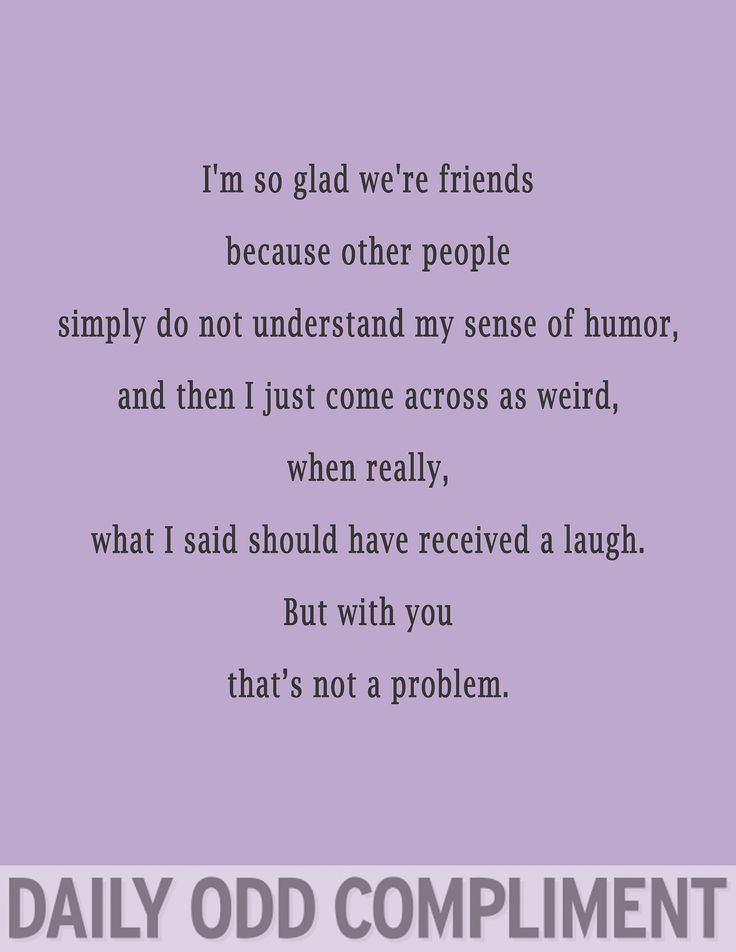 So true. Especially cause I have the strangest (and best) sense humor