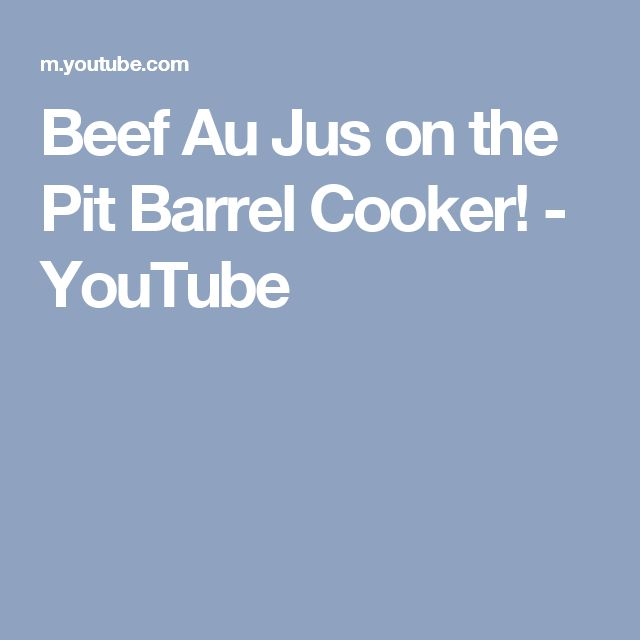 Beef Au Jus on the Pit Barrel Cooker! - YouTube