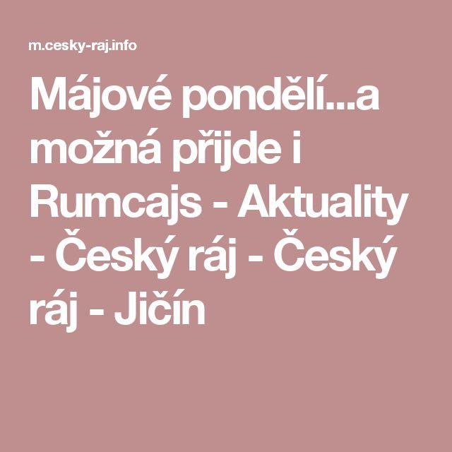 Májové pondělí...a možná přijde i Rumcajs - Aktuality - Český ráj - Český ráj - Jičín