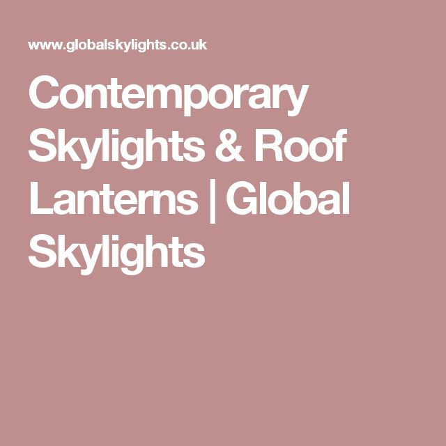 Contemporary Skylights & Roof Lanterns | Global Skylights