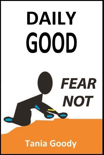 Daily Good: Fear Not by Tania Goody, http://www.amazon.com/dp/B00JL9AD7G/ref=cm_sw_r_pi_dp_da9rtb0QBWBQW