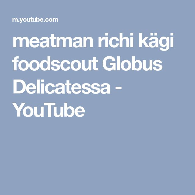 meatman richi kägi foodscout Globus Delicatessa - YouTube