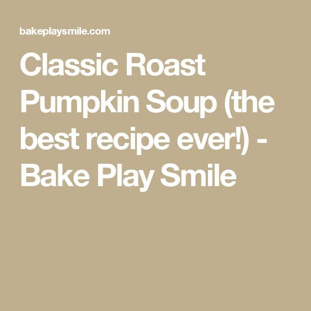 Classic Roast Pumpkin Soup (the best recipe ever!) - Bake Play Smile