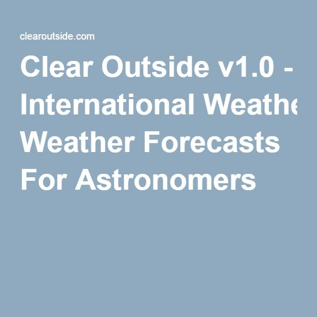 Clear Outside v1.0 - International Weather Forecasts For Astronomers