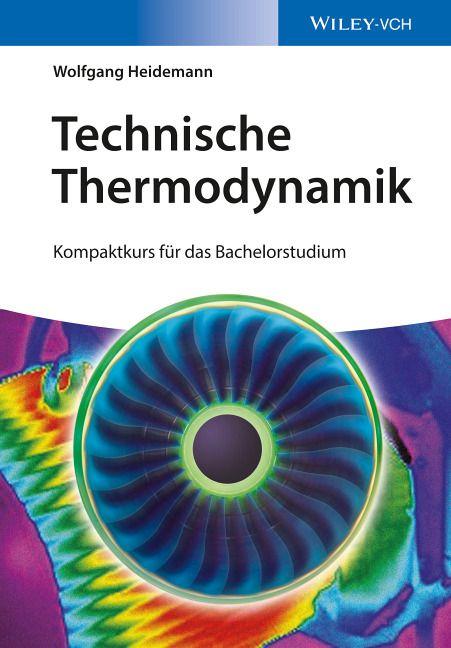 """Wolfgang Heidemanns Lehrbuch """"Technische Thermodynamik"""" für Bachelor-Studenten Maschinenbau und Verfahrenstechnik. Erscheint neu bei Wiley-VCH."""