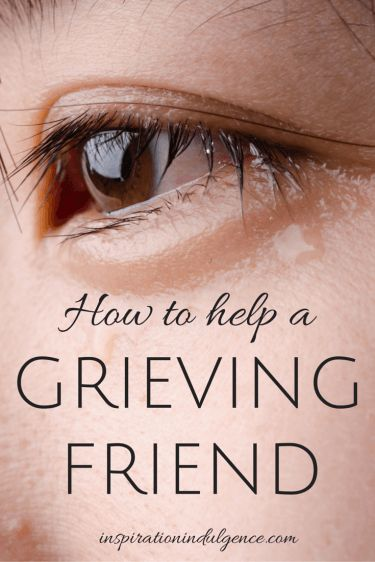 How to help a friend who is grieving.