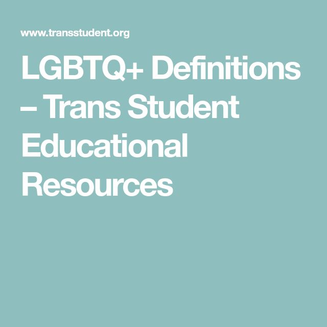 LGBTQ+ Definitions – Trans Student Educational Resources