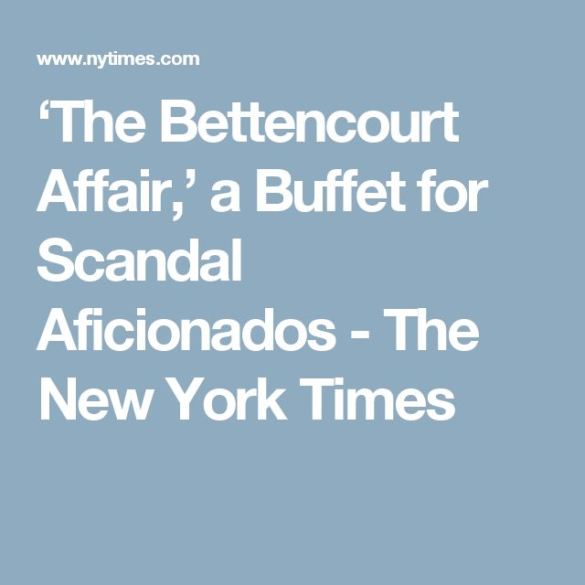 'The Bettencourt Affair,' a Buffet for Scandal Aficionados - The New York Times