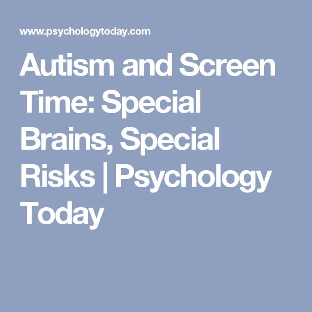 Autism and Screen Time: Special Brains, Special Risks | Psychology Today