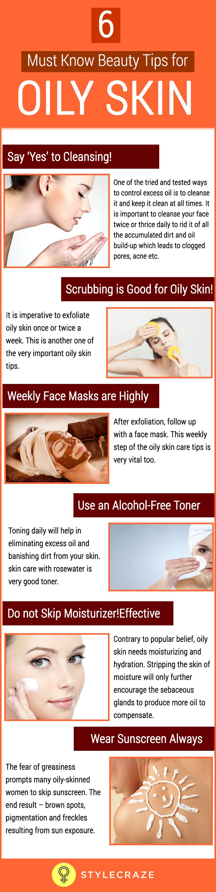 Oily skin can take you through tough times as the sebaceous glands are over-active, producing excess sebum, contributing to a shiny, greasy-looking face and skin concerns such as acne, blackheads and whiteheads, enlarged or clogged pores etc. Pollution and dirt can even lead to comedones (skin-bumps) for those with very oily skin. The solution for this is to keep the oil production in control by following some simple beauty and skin care tips for oily skin.
