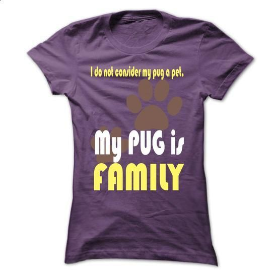 I do not consider my pug a pet. My PUG is FAMILY - #funny t shirts #hoodies for women. BUY NOW => https://www.sunfrog.com/Pets/I-do-not-consider-my-pug-a-pet-My-PUG-is-FAMILY-Purple-19455273-Ladies.html?60505