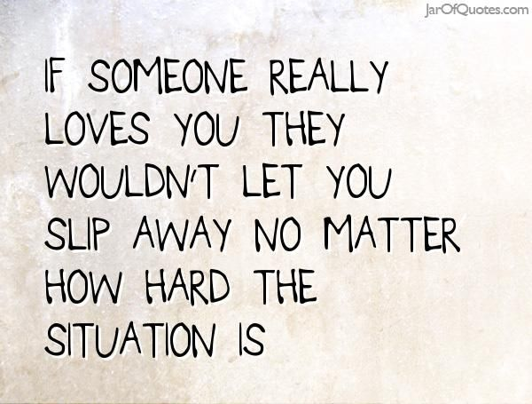 If someone really loves you they wouldn't let you slip away no matter how hard the situation is  #quotes #love #sayings #inspirational #motivational #words #quoteoftheday #positive