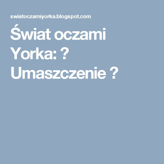 Świat oczami Yorka: ♥ Umaszczenie ♥