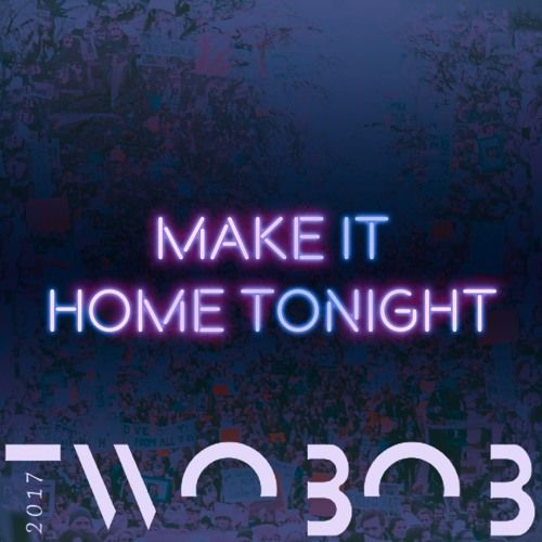 TWOBOB - MAKE IT HOME TONIGHT Feat Special Kay by Twoвoв on SoundCloud