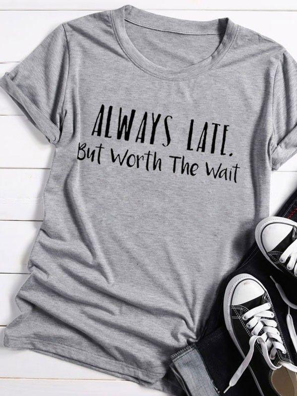 3f8bf30af Dresswel Women ALWAYS LATE BUT WORTH THE WAIT Letter Print T-shirt Tops  $12.99 #dresswel #women #fashion #t-shirt #letterprint