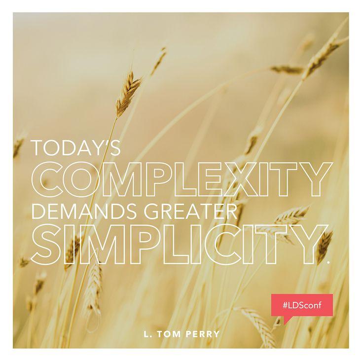 """Today's complexity demands greater simplicity."" #ldsconf #ElderPerry"
