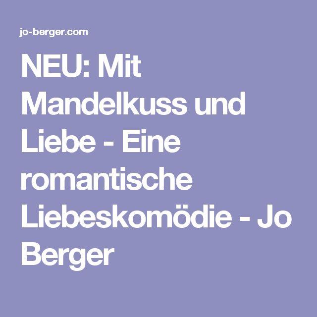NEU: Mit Mandelkuss und Liebe - Eine romantische Liebeskomödie - Jo Berger