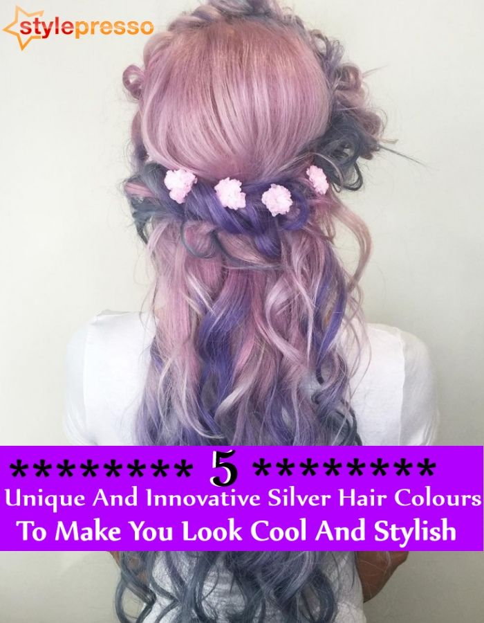 5 Unique And Innovative Silver Hair Colours To Make You Look Cool And Stylish