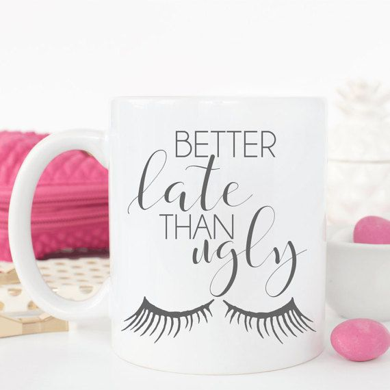 Better late than ugly quote with super cute eyelash image   >> 11 or 15oz white mug >> Image printed on both sides >> 1-3 business day processing >> 2-3 business day priority shipping  **Please send me a convo with any questions prior to placing your order. Also, Please make sure to leave details for any personalized items, not doing so will result in a delay in processing**   This item is professionally printed & heat pressed in my home studio. It is top shelf di...
