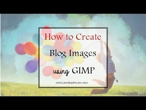 How to Create Images for your Blog Using GIMP
