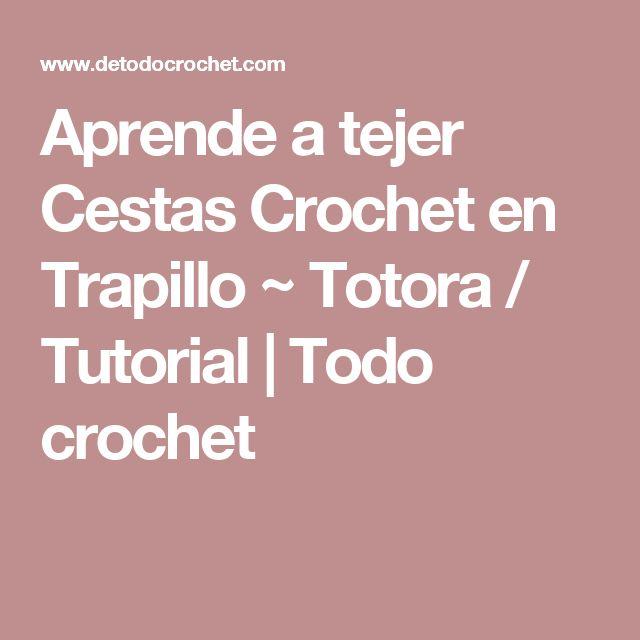 Aprende a tejer Cestas Crochet en Trapillo ~ Totora / Tutorial | Todo crochet