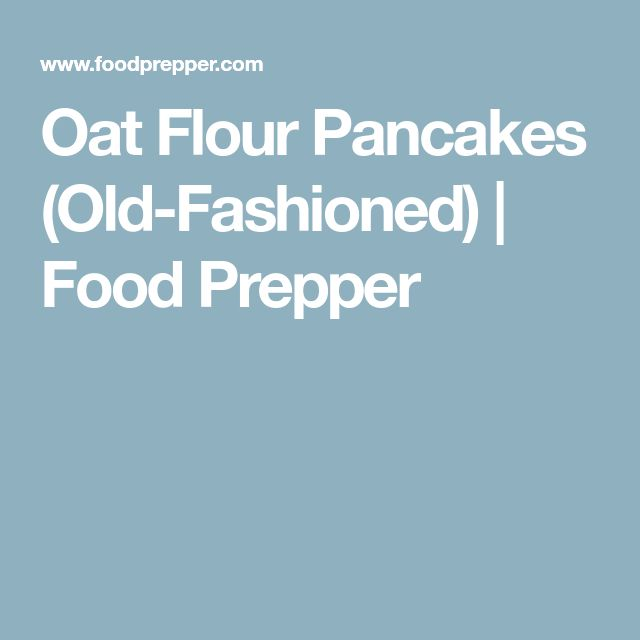 Oat Flour Pancakes (Old-Fashioned)   Food Prepper