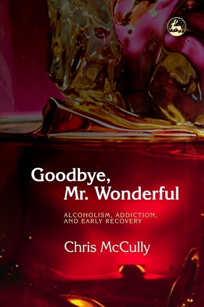 Goodbye Mr Wonderful by Chris McCully- excellent book on early recovery