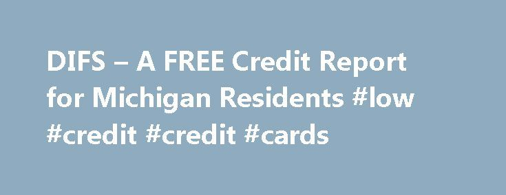 DIFS – A FREE Credit Report for Michigan Residents #low #credit #credit #cards http://credit-loan.nef2.com/difs-a-free-credit-report-for-michigan-residents-low-credit-credit-cards/  #annual free credit reports # You are here A FREE Credit Report for Michigan Residents DIFS recommends that consumers check their credit report at least once every 12 months at AnnualCreditReport.com. Monitoring and reviewing your credit report is an effective way to help fight identity theft…