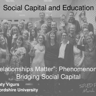 "Social Capital and Education Dr Katy Vigurs Staffordshire University ""Relationships Matter"": Phenomenon of Bridging Social Capital   What do we mean when. http://slidehot.com/resources/spred-social-capital_110515.54588/"