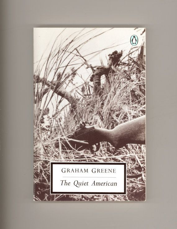 """The Quiet American"" by Graham Greene. The Brilliant Novel of Early American Involvement in Vietnam during the French war with the Vietminh. Love and international intrigue intermingle to create havoc!  Penguin Paperback Reprint. 1991. For sale by ProfessorBooknoodle. $9.50 USD"