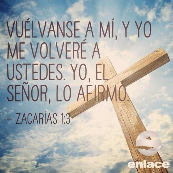 Zacarías 1:3 Diles, pues: Así ha dicho Jehová de los ejércitos: Volveos a mí, dice Jehová de los ejércitos, y yo me volveré a vosotros, ha dicho Jehová de los ejércitos. ♔