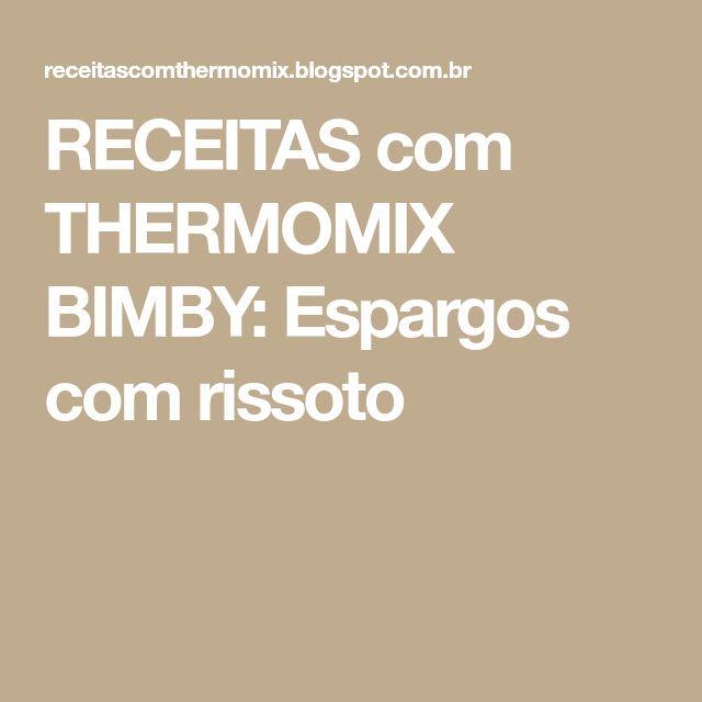 RECEITAS com THERMOMIX BIMBY: Espargos com rissoto
