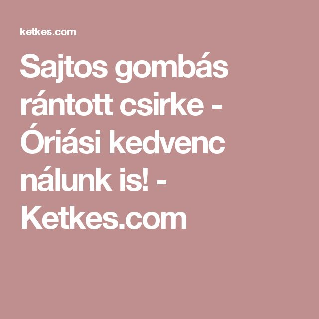 Sajtos gombás rántott csirke - Óriási kedvenc nálunk is! - Ketkes.com