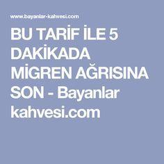 BU TARİF İLE 5 DAKİKADA MİGREN AĞRISINA SON - Bayanlar kahvesi.com