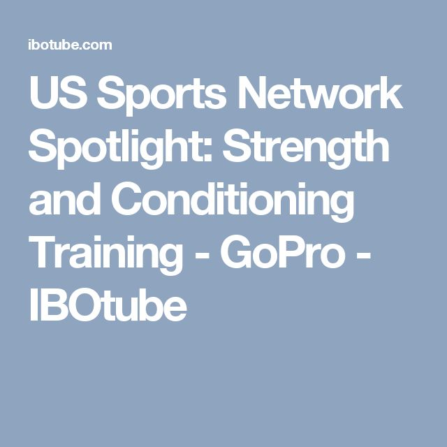 US Sports Network Spotlight: Strength and Conditioning Training - GoPro - IBOtube