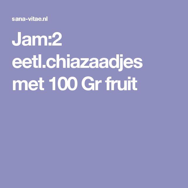 Jam:2 eetl.chiazaadjes met 100 Gr fruit