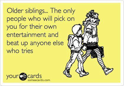 .. Oh so true! @Leslie Gravois @Morgan Gaspard: Sister, Quotes, Truth, Family, Funny, Older Siblings, So True, Brother