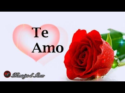 TE QUIERO  MENSAJE DE AMOR PARA TI  ABRELO  VIDEO DE AMOR CON  MUSICA ROMANTICA - YouTube