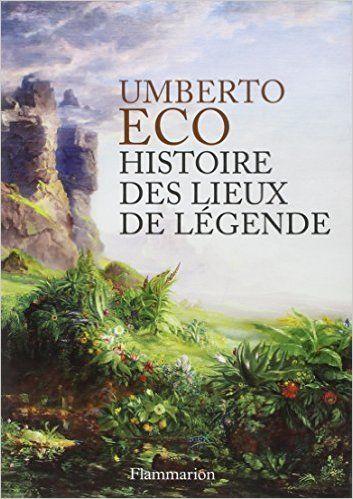 Amazon.fr - Histoire des lieux de légende - Umberto Eco - Livres