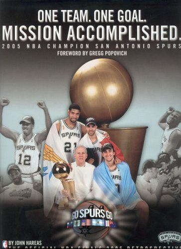 One Team, One Goal, Missions Accomplished: 2005 NBA Champion San Antonio Spurs (The Official NBA Finals 2005 Retrospective)