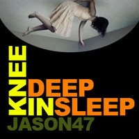 Jason47 - KneeDeepInSleep project by jason47 on SoundCloud