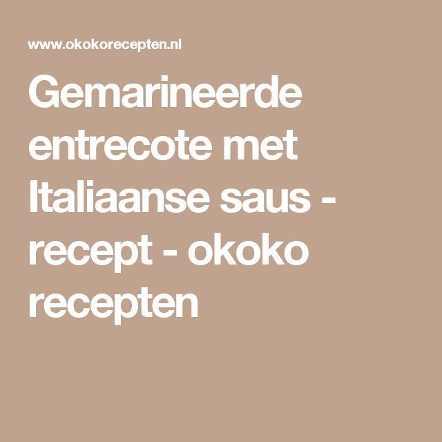 Gemarineerde entrecote met Italiaanse saus - recept - okoko recepten